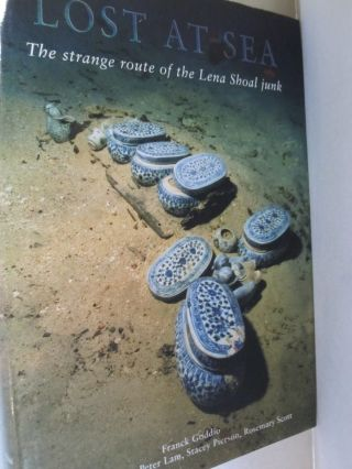 Lost at Sea The Strange Route of the Lena Shoal Junk. Franck Goddio, Monique Crick, Peter Lam,...
