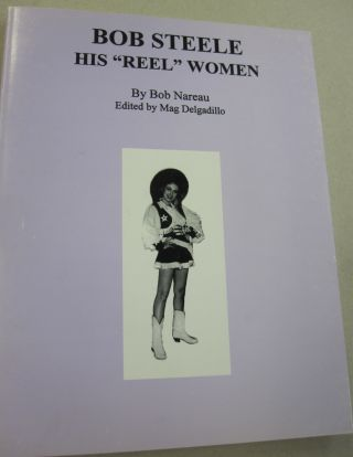 "Bob Steele His ""Reel"" Women. Bob Nareau, Mag Delgadillo"