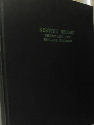 The Service Record Book of The Men and Women of Highland Wisconsin; Present and Past. Robert...