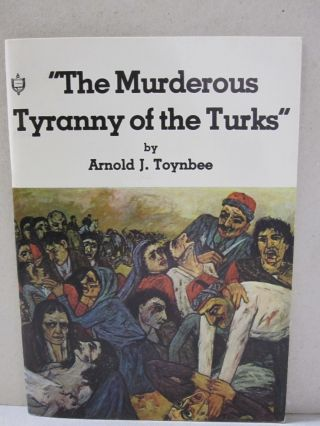 """The Murderous Tyranny of the Turks"" Arnold J. Toynbee"