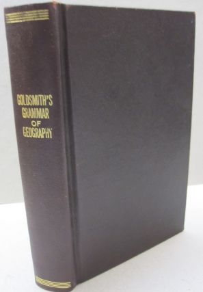 A Grammar of Geography for the Use of Schools with Maps and illustrations. Rev. J. Goldsmith.
