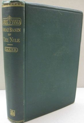 The Albert N'Yanza Great Basin of the Nile, and Explorations of the Nile Sources. Sir Samuel W. Baker.