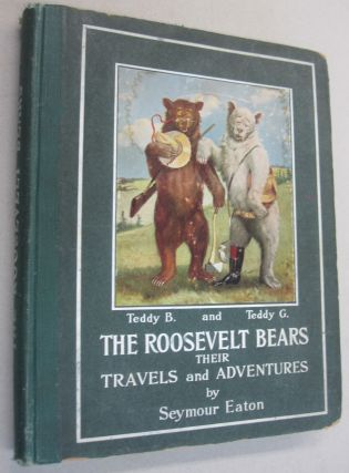 The Roosevelt Bears Their Travels and Adventures. Seymour Eaton.