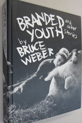 Branded Youth: and Other Stories. Bruce Weber