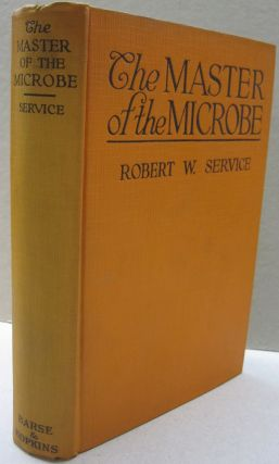 The Master of the Microbe; A Fantastic Romance. Robert W. Service
