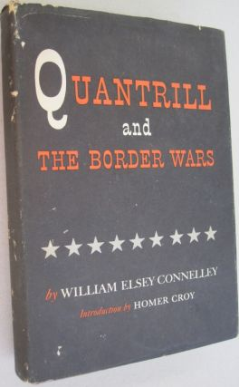 Quantrill and the Border Wars. William Elsey Connelley, Homer Croy