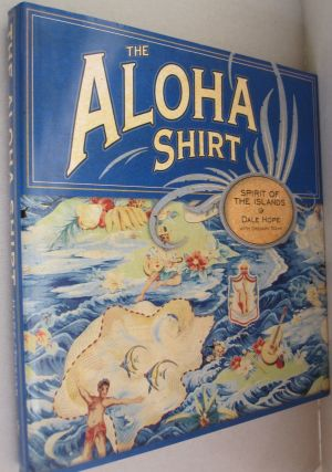 The Aloha Shirt; Spirit of the Islands. Dale Hope