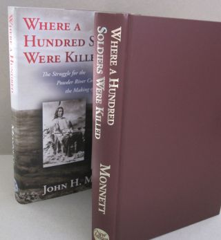Where a Hundred Soldiers Were Killed: The Struggle for the Powder River Country in 1866 and the...