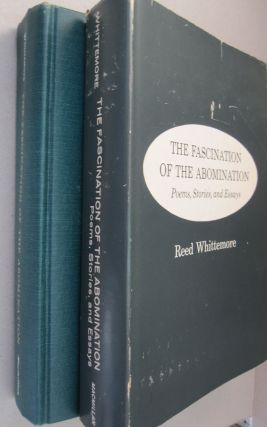 The Fascination of the Abomination; Poems, Stories and Essays. Reed Whittemore