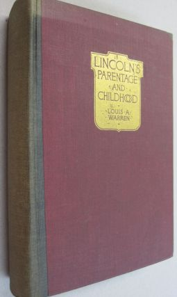 Lincoln's Parentage & Childhood; A History of the Kentucky Lincolns supported by documentary...