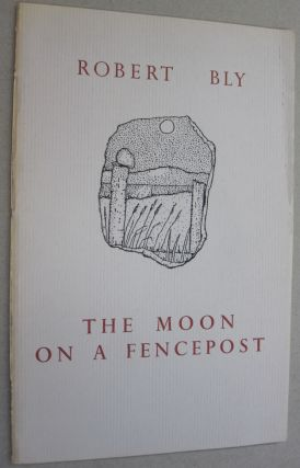 The Moon on a Fencepost. Robert Bly
