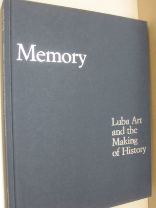 Memory: Luba Art and the Making of History.