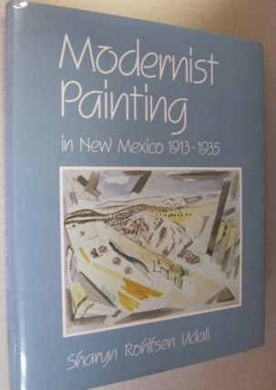 Modernist Painting in New Mexico, 1913-1935. Sharyn Rohlfsen Udall.