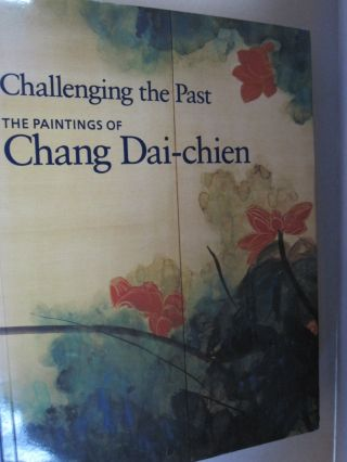 Challenging the Past - The Paintings of Chang Dai-chien. Shen C. Y. Fu, Jan Stuart.