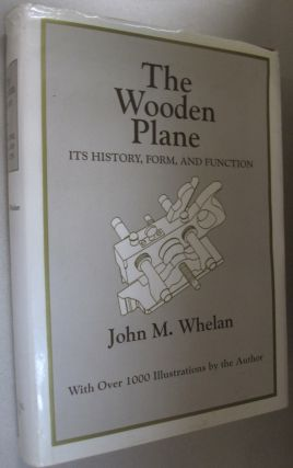 The Wooden Plane Its History, Form and Function. John M. Whelan
