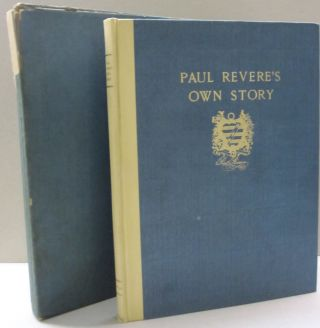 Paul Revere's Own Story; An Account of his Ride as told in a letter to a friend, together with a...