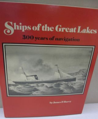 Ships of the Great Lakes: 300 years of navigation, James P. Barry