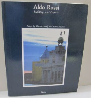 Aldo Rossi; Buildings and Projects. Peter Arnell, Ted Bickford, Vincent Scully, Rafael Moneo,...