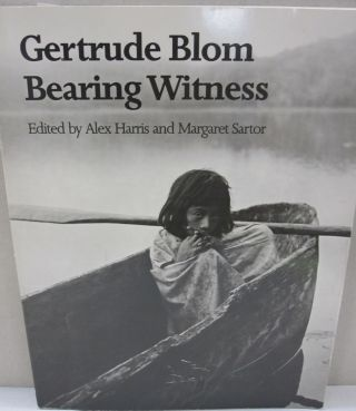 Gertrude Blom Bearing Witness. Alex Harris
