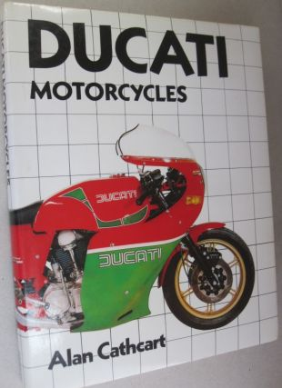 Ducati Motorcycles. Alan Cathcart.