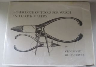 A Catalogue of Tools for Watch and Clock Makers by John Wyke of Liverpool. John Wyke, Alan Smith