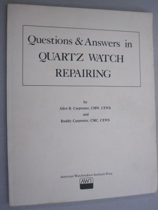 Questions & Answers in Quartz Watch Reparing. Alice B. Carpenter, Buddy Carpenter
