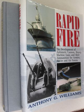 Rapid Fire The Development of Automatic Cannon, Heavy Machine Guns and Their Ammunition for...