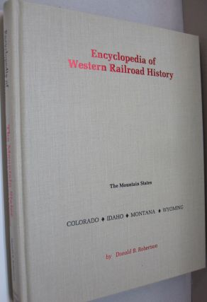 Encyclopedia of Western Railroad History Volume II: The Mountain States Colorado, Idaho, Montana and Wyoming.