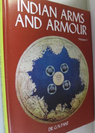 Indian Arms and Armour; Volume 1 (Pre-and Prohistoric Weapons and Archery). G N. Pant