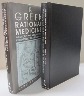 Greek Rational Medicine: Philosophy and Medicine from Alcmaeon to the Alexandrians. James Longrigg