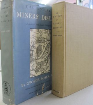 The History of Miners' Diseases; A Medical and Social Interpretation. George Rosen