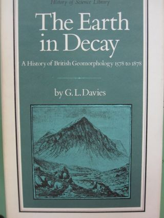 The Earth in Decay; A History of British Geomorphology 1578 to 1878. G L. Davies