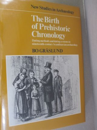 The Birth of Prehistoric Chronology Dating Methods and Dating Systems in Nineteenth-Century...