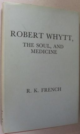 Robert Whytt, The Soul, and Medicine. R. K. French.