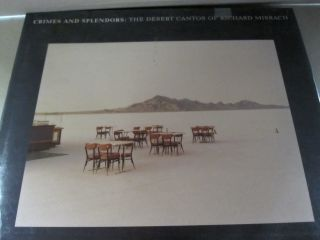 Crimes and Splendors: The Desert Cantos of Richard Misrach. Anne Wilkes Tucker