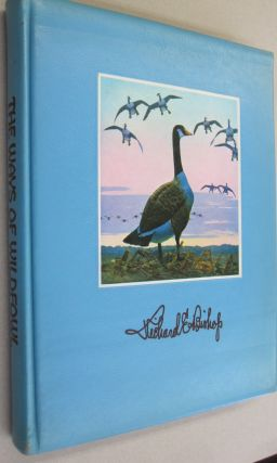 The Ways of Wildfowl; Featuring the Distinguished Painting and Etchings of Richard Bishop. Russ...