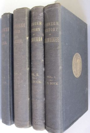 Pioneer History of Milwaukee and Milwaukee Under the Charter. James S. Buck