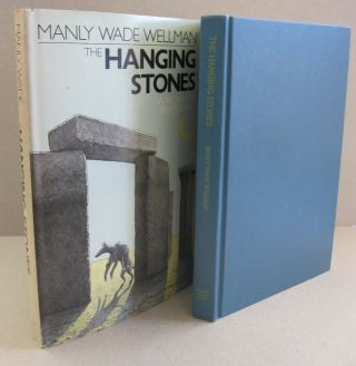 The Hanging Stones; A Novel of Silver John. Manly Wade Wellman.