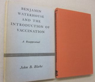 Benjamin Waterhouse and the Introduction of Vaccination; A Reappraisal. John B. Blake.