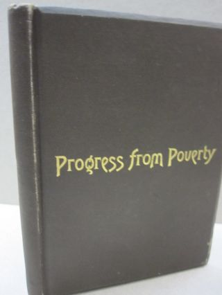 Progress from Poverty; Review and Criticism of Henry George's Progress and Poverty and Protection...