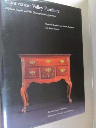 Connecticut Valley Furniture; Eliphalet Chapin And His Contemporaries, 1750-1800. Ssuan P....