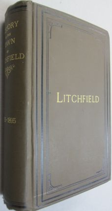 History of Litchfield and an Account of Its Centennial Celebration 1895. James E. Chase