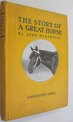 The Story of a Great Horse Cresceus, 2L02 1/4. John McCartney