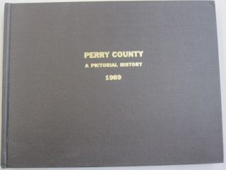 Perry County A Pictorial History 1989. The Perry Historians