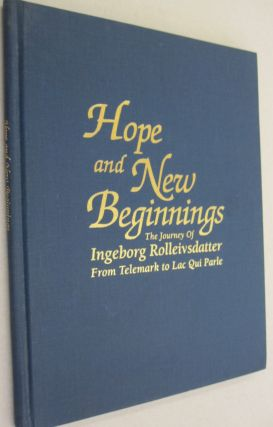 Hope and New Beginnings; The Journey of Ingeborg Rollevsdatter from Telemark to Lac Qui Parle....