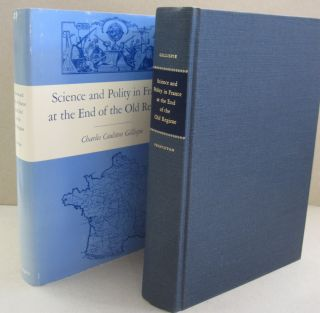 Science and Polity in France at the End of the Old Regime. Charles Coulston Gillispie