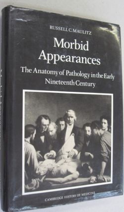 Morbid Appearances: The Anatomy of Pathology in the Early Nineteenth Century (Cambridge Studies...