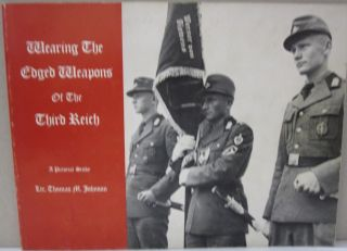 Wearing the Edged Weapons of the Third Reich; A Pictorial Study. Thomas M. Johnson