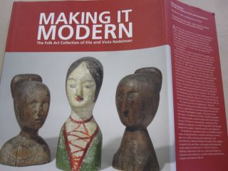 Making It Modern: The Folk Art Collection of Elie and Viola Nadelman. Margaret K., Roberta J. M....