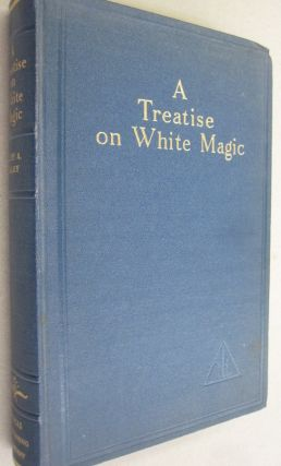 A Treatise on White Magic or The Way of the Disciple. Alice A. Bailey